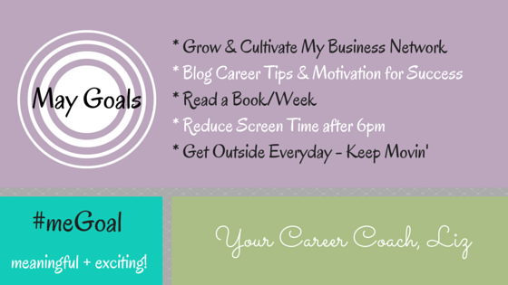 Set YOUR May Goals  (meaningful + exciting)