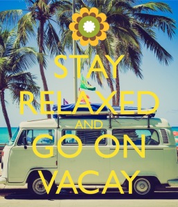 Relax & Take a Vacay!